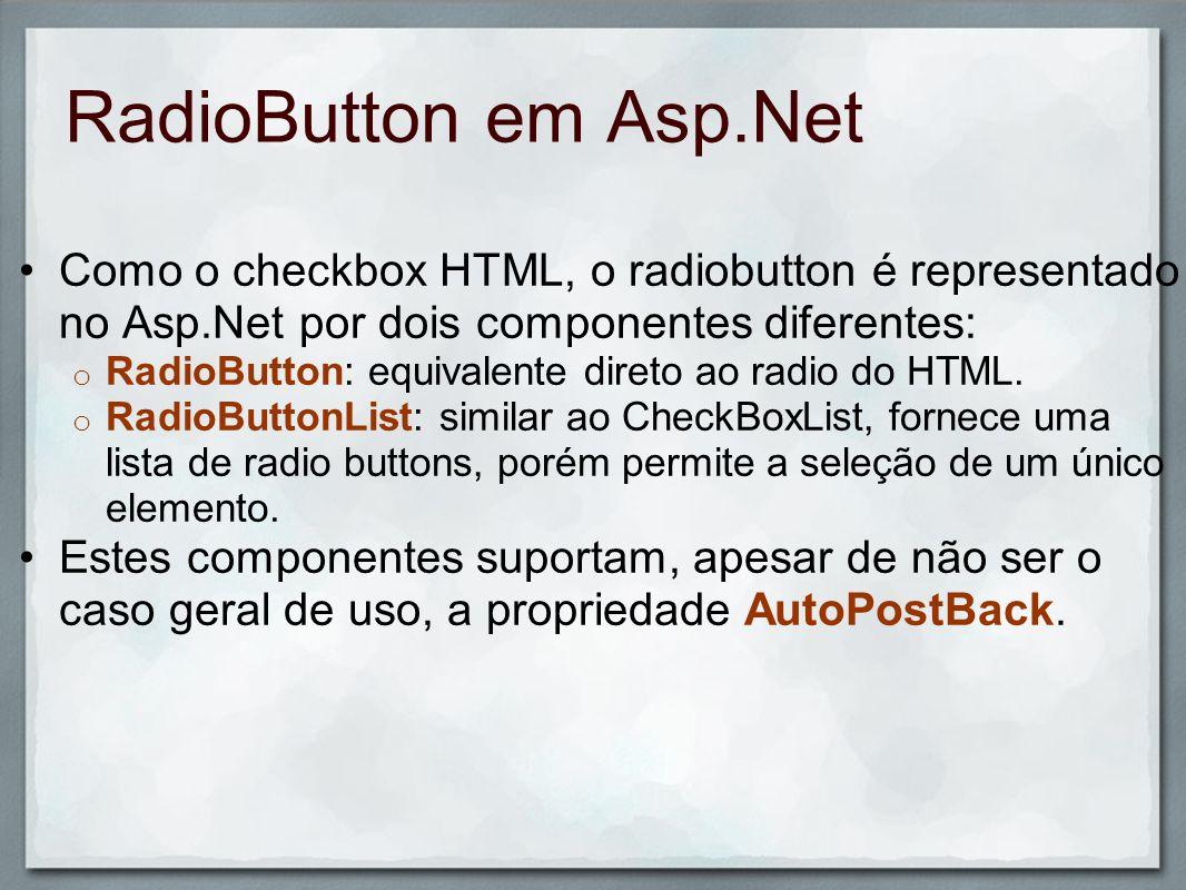 RadioButton em Asp.Net Como o checkbox HTML, o radiobutton é representado no Asp.Net por dois componentes diferentes: