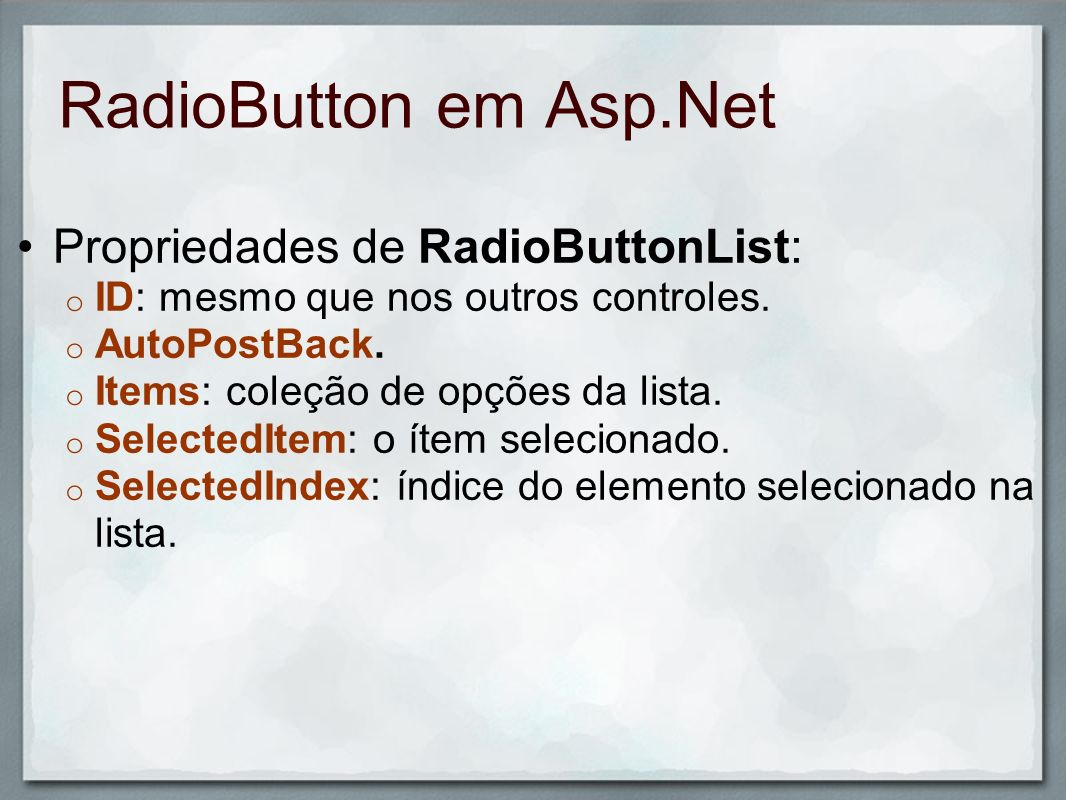 RadioButton em Asp.Net Propriedades de RadioButtonList: