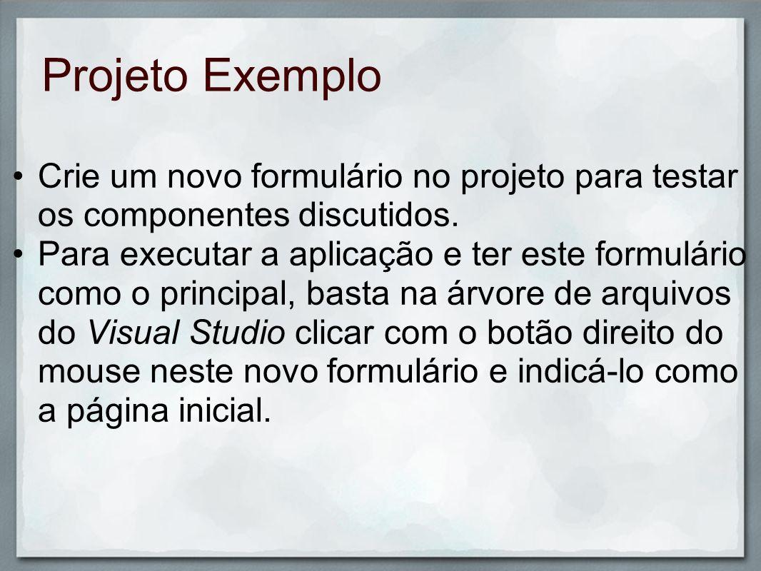 Projeto ExemploCrie um novo formulário no projeto para testar os componentes discutidos.