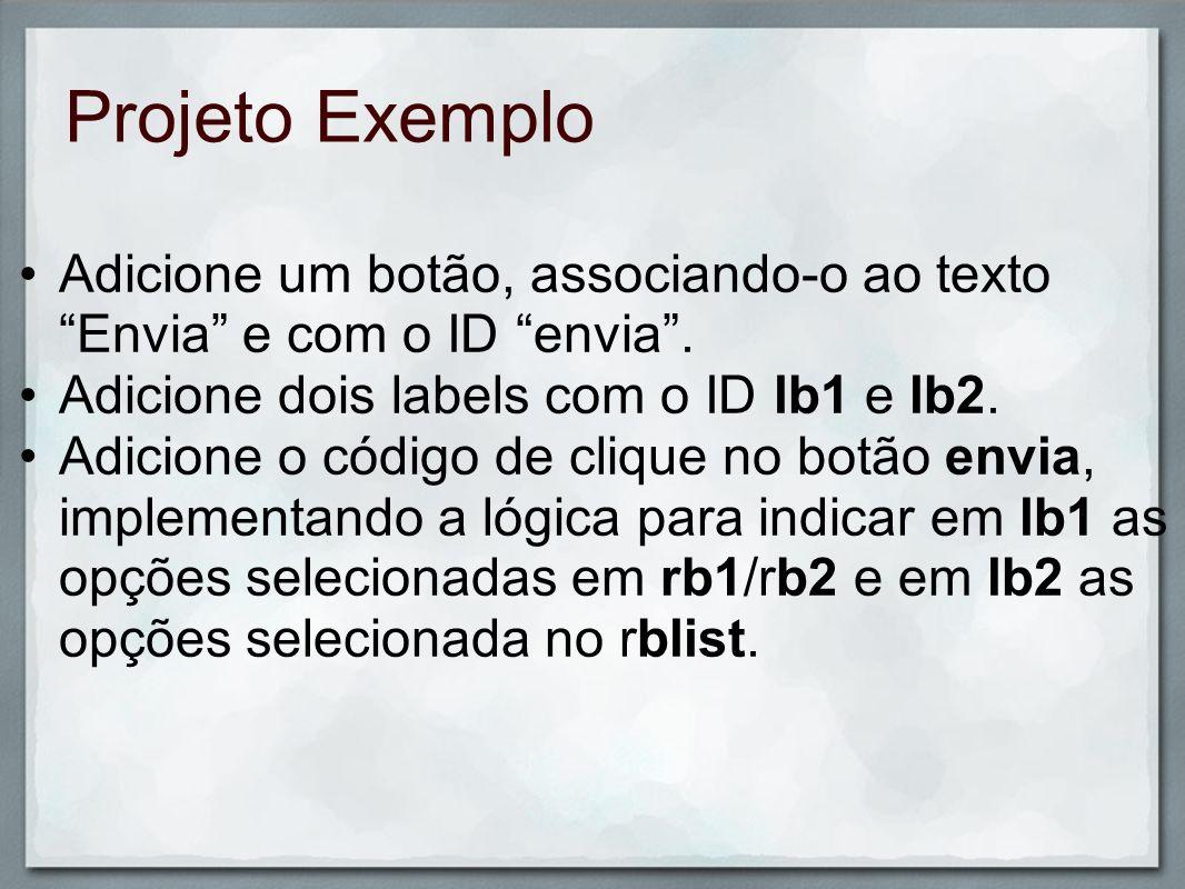 Projeto ExemploAdicione um botão, associando-o ao texto Envia e com o ID envia . Adicione dois labels com o ID lb1 e lb2.