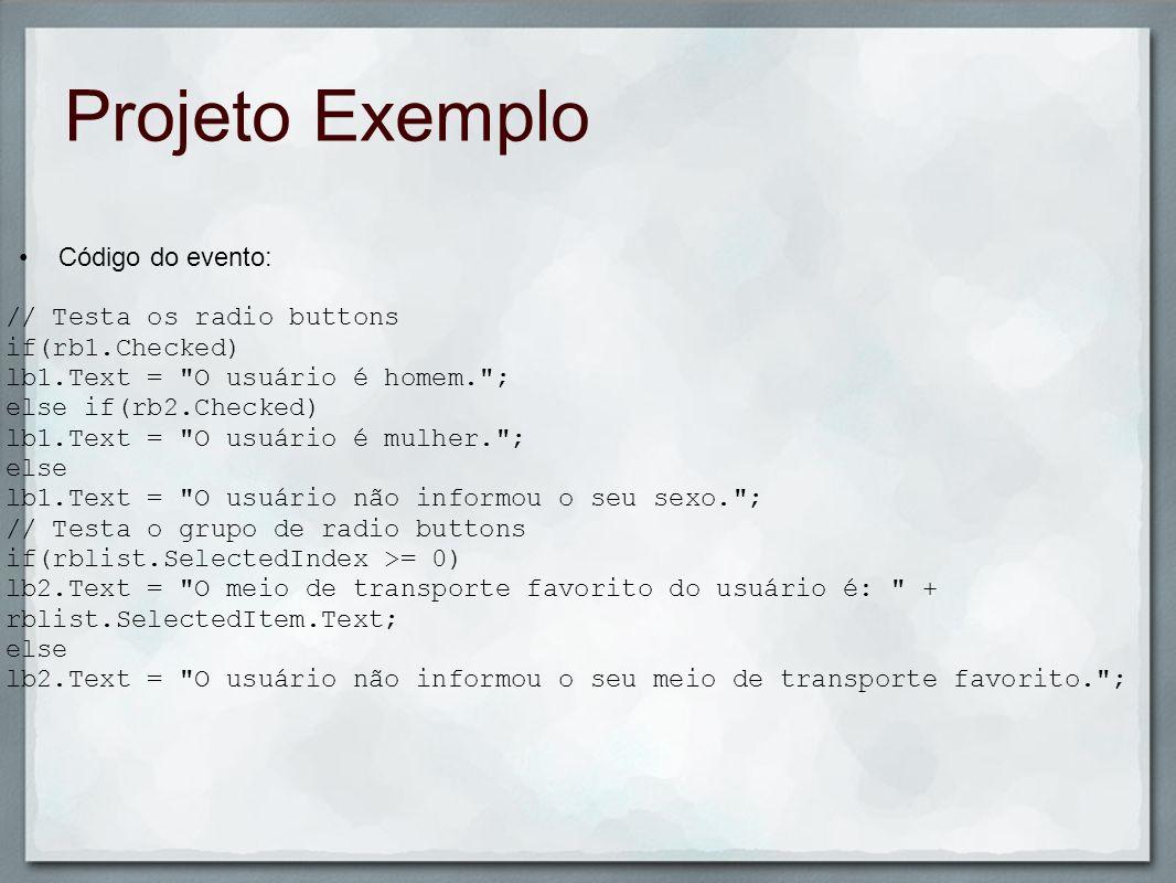 Projeto Exemplo Código do evento: // Testa os radio buttons