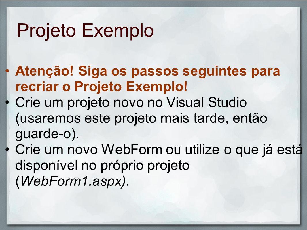 Projeto Exemplo Atenção! Siga os passos seguintes para recriar o Projeto Exemplo!