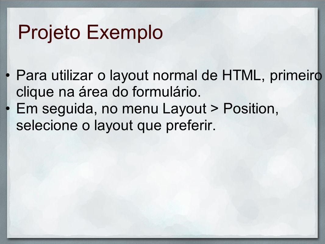 Projeto ExemploPara utilizar o layout normal de HTML, primeiro clique na área do formulário.
