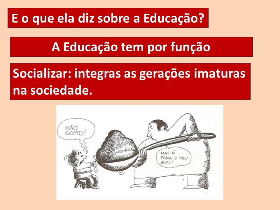 E o que ela diz sobre a Educação A Educação tem por função
