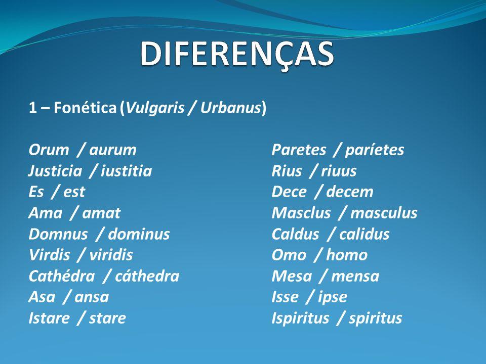 DIFERENÇAS 1 – Fonética (Vulgaris / Urbanus)