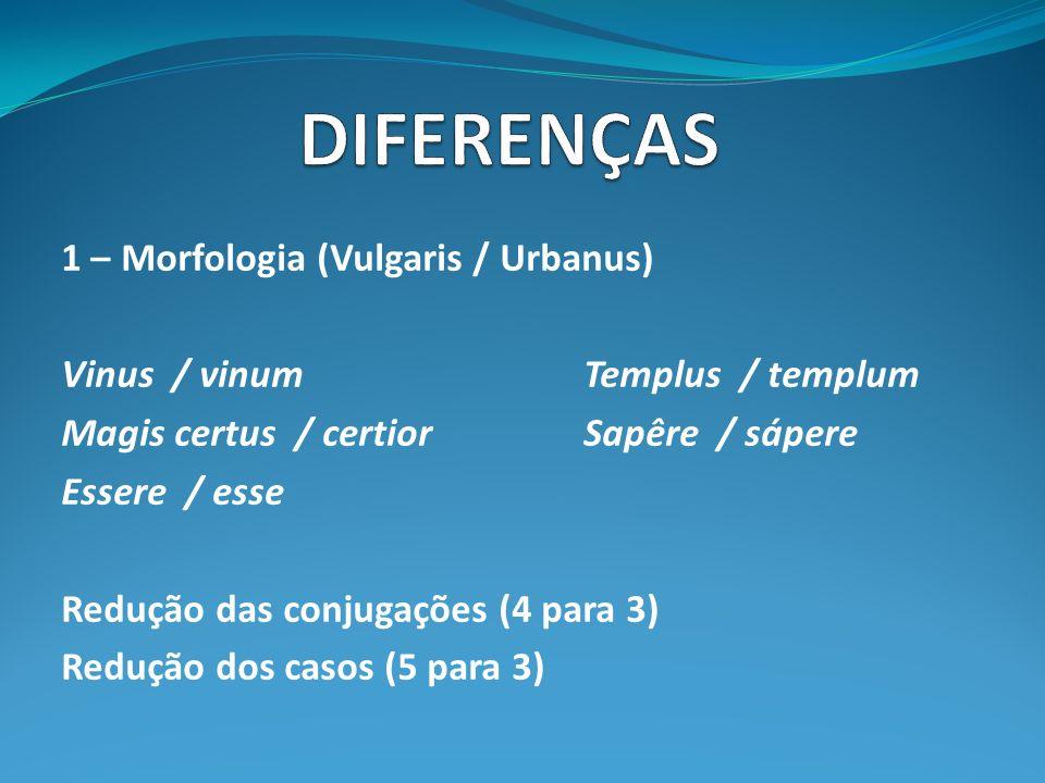 DIFERENÇAS 1 – Morfologia (Vulgaris / Urbanus)