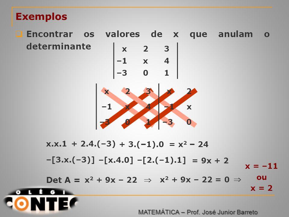 Exemplos Encontrar os valores de x que anulam o determinante Det A = x