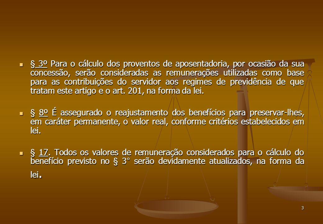 § 3º Para o cálculo dos proventos de aposentadoria, por ocasião da sua concessão, serão consideradas as remunerações utilizadas como base para as contribuições do servidor aos regimes de previdência de que tratam este artigo e o art. 201, na forma da lei.