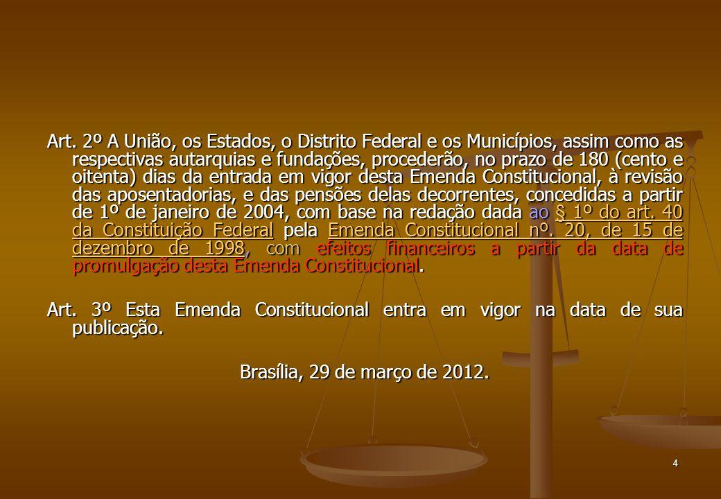 Art. 2º A União, os Estados, o Distrito Federal e os Municípios, assim como as respectivas autarquias e fundações, procederão, no prazo de 180 (cento e oitenta) dias da entrada em vigor desta Emenda Constitucional, à revisão das aposentadorias, e das pensões delas decorrentes, concedidas a partir de 1º de janeiro de 2004, com base na redação dada ao § 1º do art. 40 da Constituição Federal pela Emenda Constitucional nº. 20, de 15 de dezembro de 1998, com efeitos financeiros a partir da data de promulgação desta Emenda Constitucional.