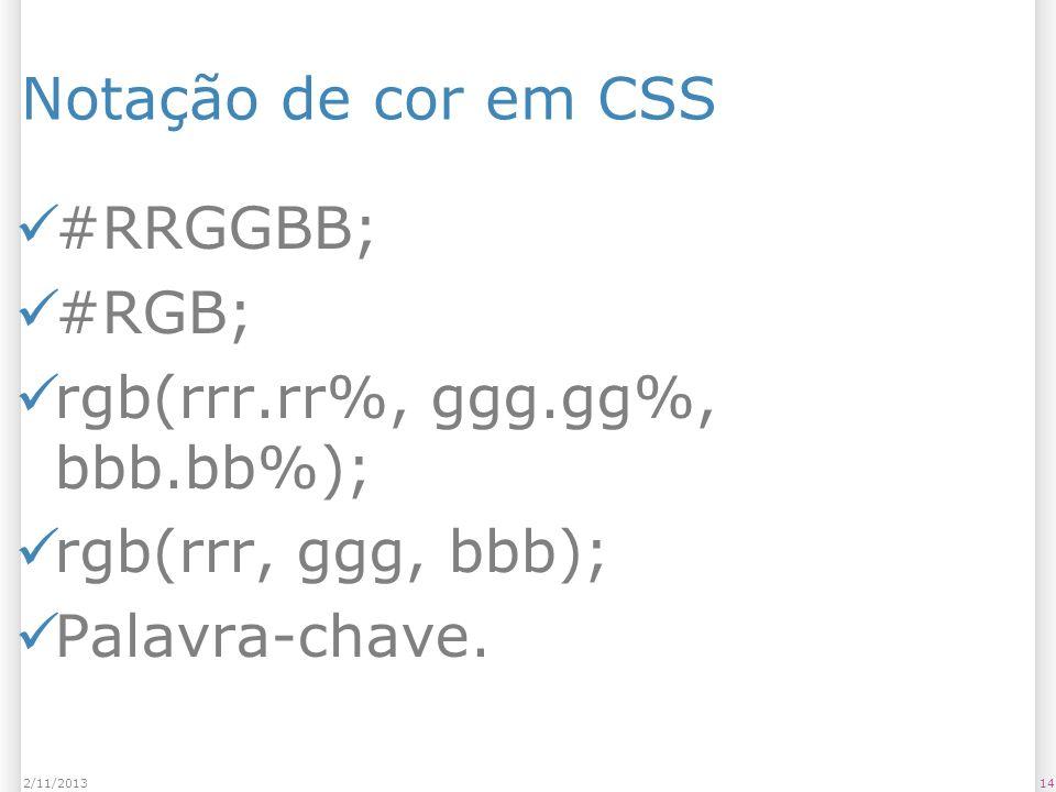 rgb(rrr.rr%, ggg.gg%, bbb.bb%); rgb(rrr, ggg, bbb); Palavra-chave.
