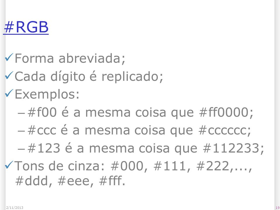 #RGB Forma abreviada; Cada dígito é replicado; Exemplos: