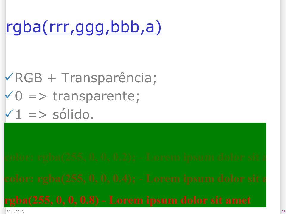 rgba(rrr,ggg,bbb,a) RGB + Transparência; 0 => transparente;