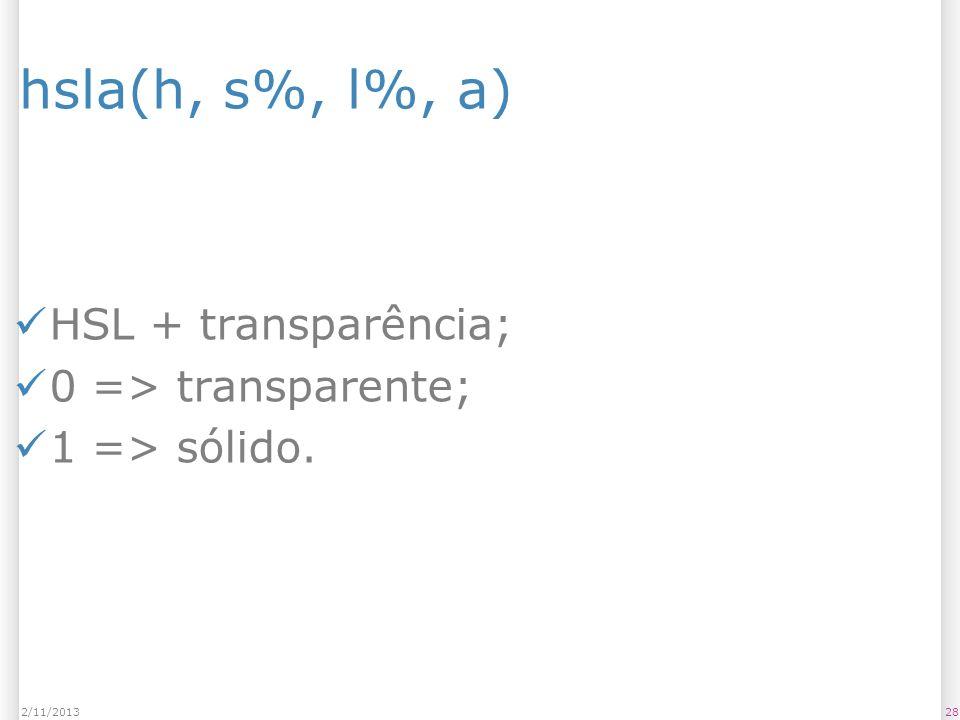 hsla(h, s%, l%, a) HSL + transparência; 0 => transparente;
