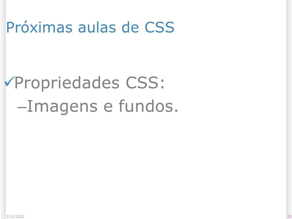 Próximas aulas de CSS Propriedades CSS: Imagens e fundos. 23/03/2017