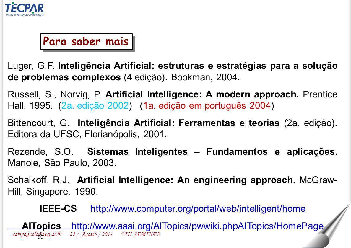 Para saber mais Luger, G.F. Inteligência Artificial: estruturas e estratégias para a solução de problemas complexos (4 edição). Bookman, 2004.
