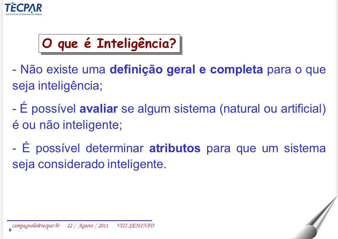 O que é Inteligência - Não existe uma definição geral e completa para o que seja inteligência;