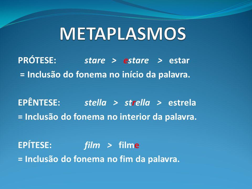 METAPLASMOS PRÓTESE: stare > estare > estar