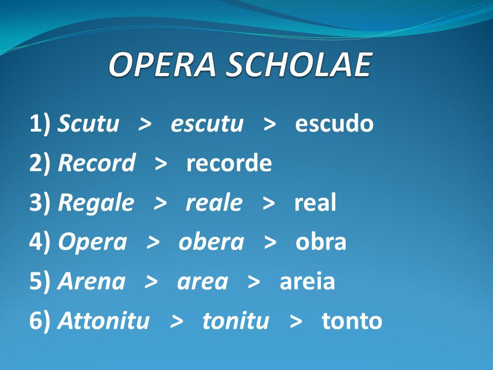 OPERA SCHOLAE 1) Scutu > escutu > escudo 2) Record > recorde