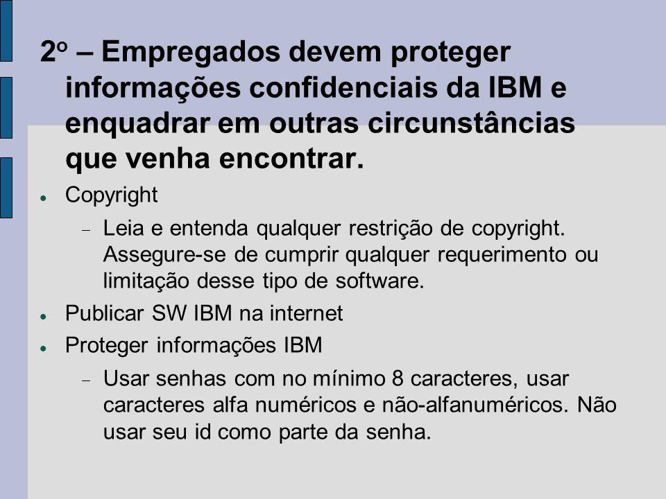 2o – Empregados devem proteger informações confidenciais da IBM e enquadrar em outras circunstâncias que venha encontrar.