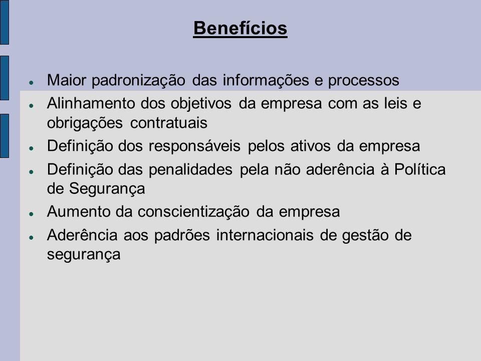 Benefícios Maior padronização das informações e processos