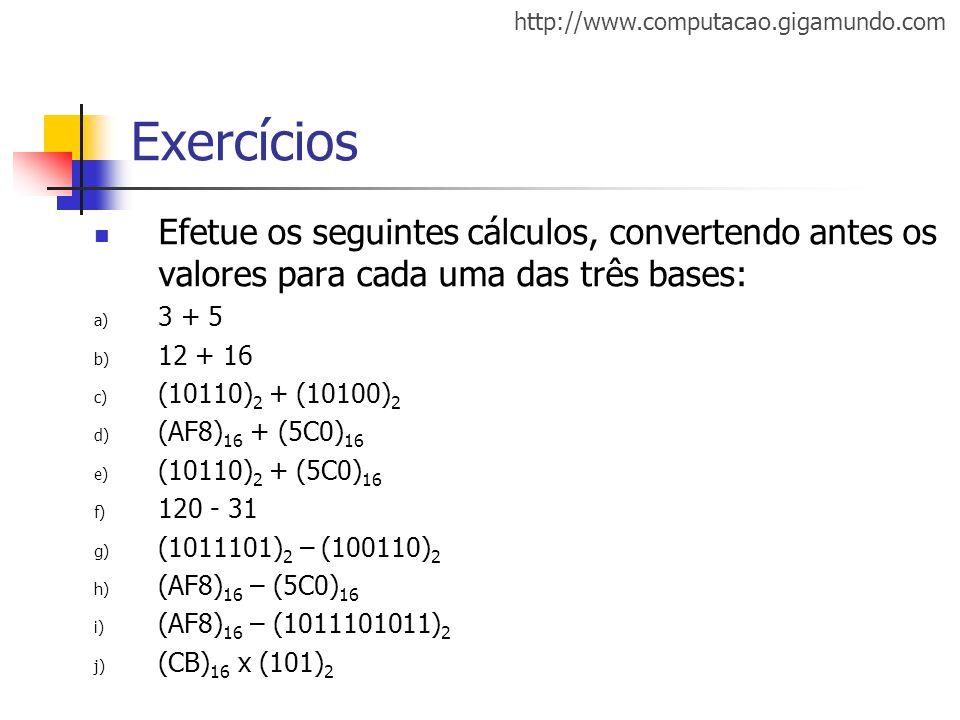 Exercícios Efetue os seguintes cálculos, convertendo antes os valores para cada uma das três bases: