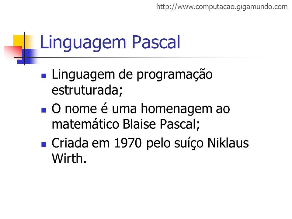 Linguagem Pascal Linguagem de programação estruturada;