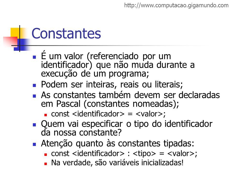 Constantes É um valor (referenciado por um identificador) que não muda durante a execução de um programa;