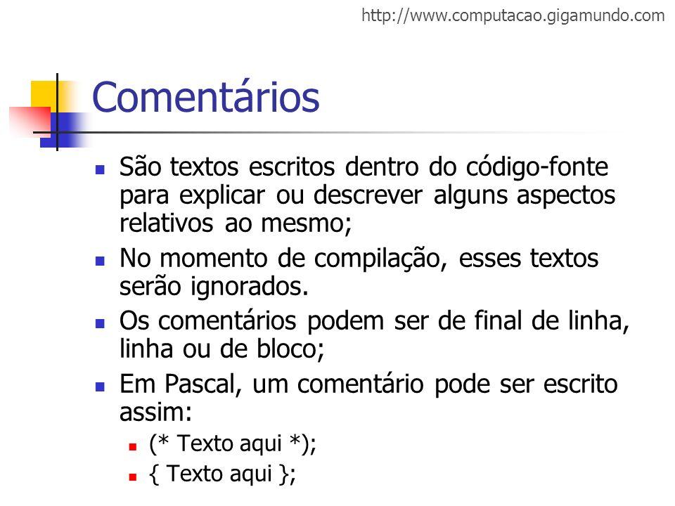 Comentários São textos escritos dentro do código-fonte para explicar ou descrever alguns aspectos relativos ao mesmo;