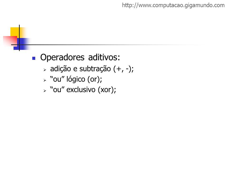 Operadores aditivos: adição e subtração (+, -); ou lógico (or);