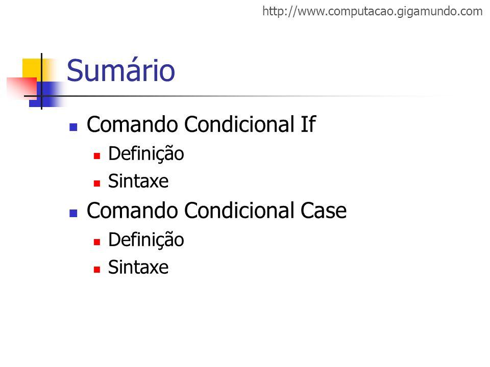 Sumário Comando Condicional If Comando Condicional Case Definição