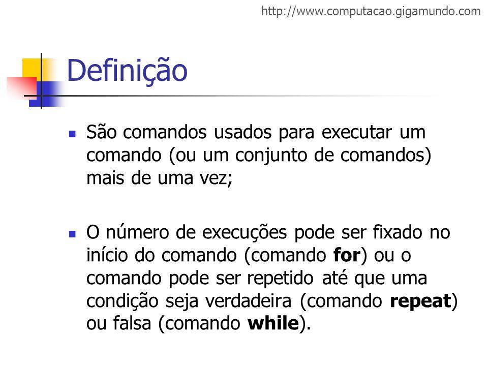 Definição São comandos usados para executar um comando (ou um conjunto de comandos) mais de uma vez;