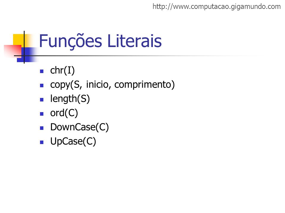 Funções Literais chr(I) copy(S, inicio, comprimento) length(S) ord(C)
