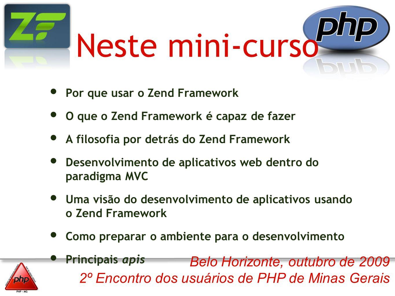Neste mini-curso Por que usar o Zend Framework