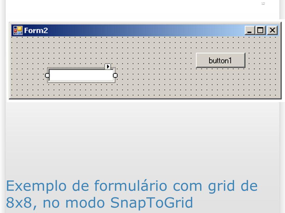 Exemplo de formulário com grid de 8x8, no modo SnapToGrid