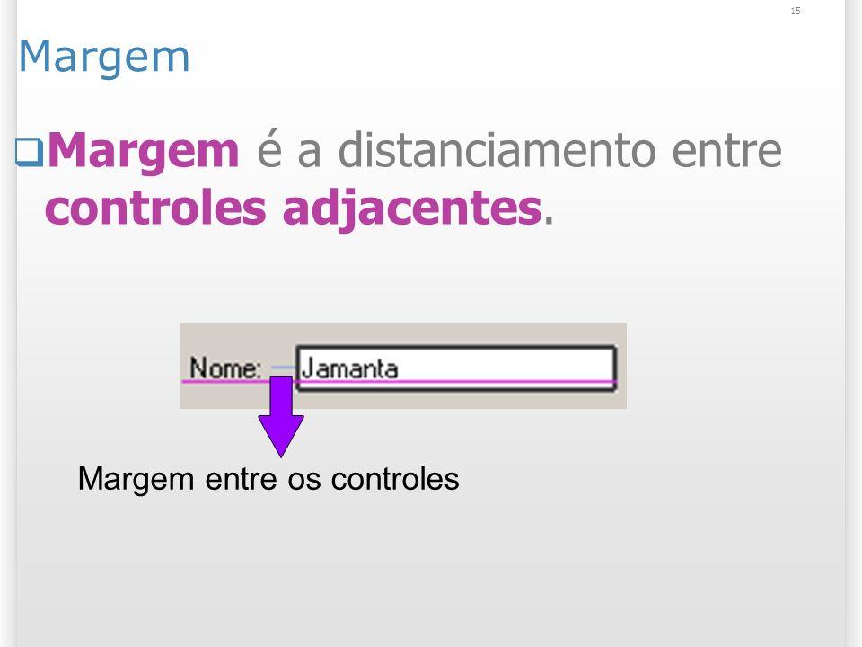 Margem é a distanciamento entre controles adjacentes.
