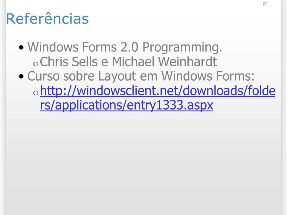 Referências Windows Forms 2.0 Programming.