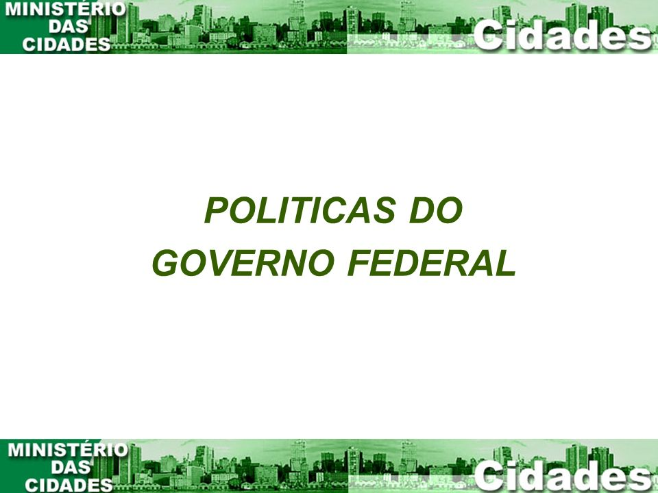 POLITICAS DO GOVERNO FEDERAL