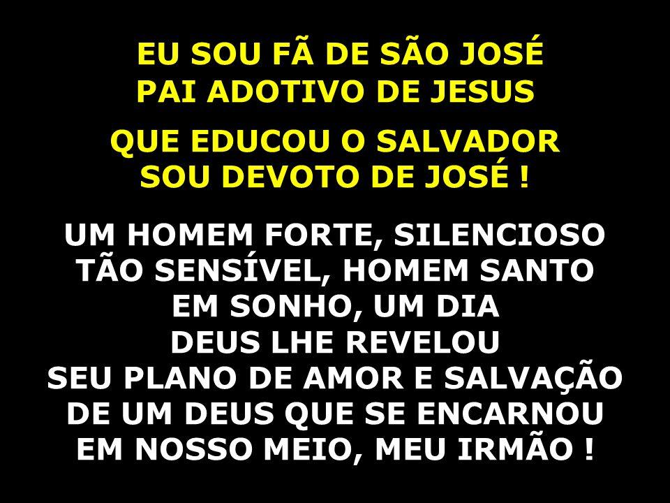 EU SOU FÃ DE SÃO JOSÉ PAI ADOTIVO DE JESUS QUE EDUCOU O SALVADOR