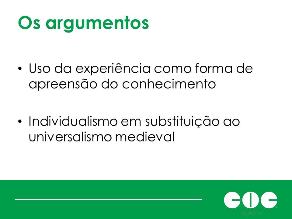 Os argumentos Uso da experiência como forma de apreensão do conhecimento.