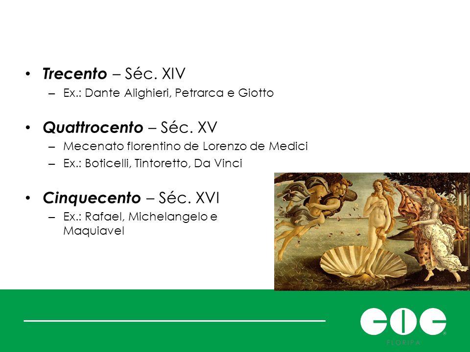 Trecento – Séc. XIV Quattrocento – Séc. XV Cinquecento – Séc. XVI