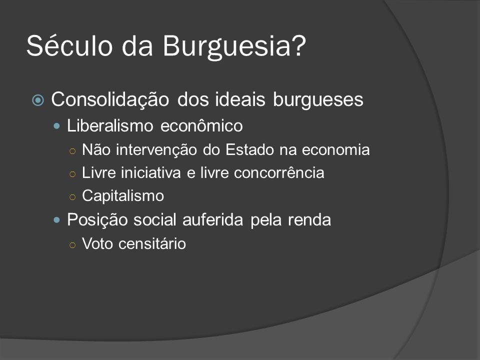 Século da Burguesia Consolidação dos ideais burgueses