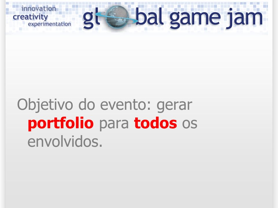 Objetivo do evento: gerar portfolio para todos os envolvidos.