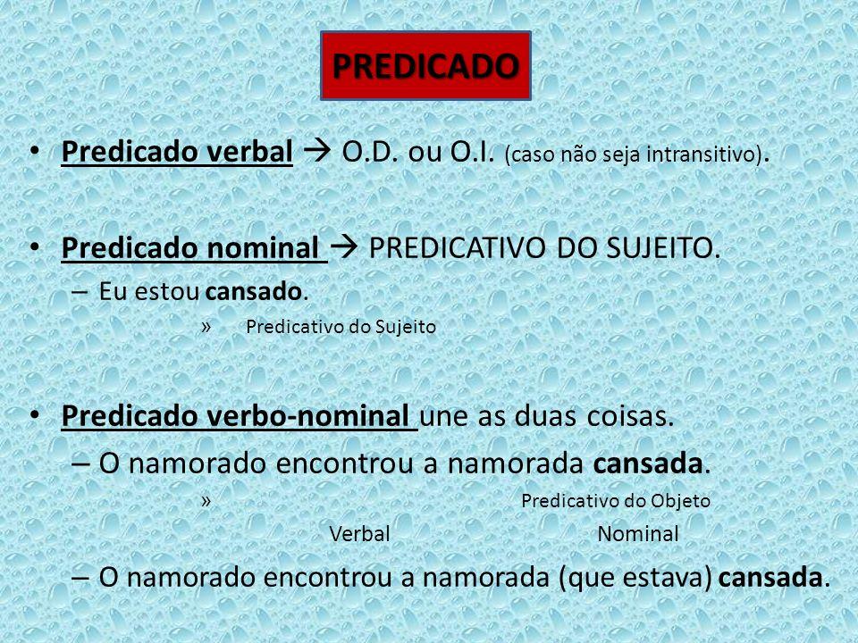 PREDICADO Predicado verbal  O.D. ou O.I. (caso não seja intransitivo). Predicado nominal  PREDICATIVO DO SUJEITO.