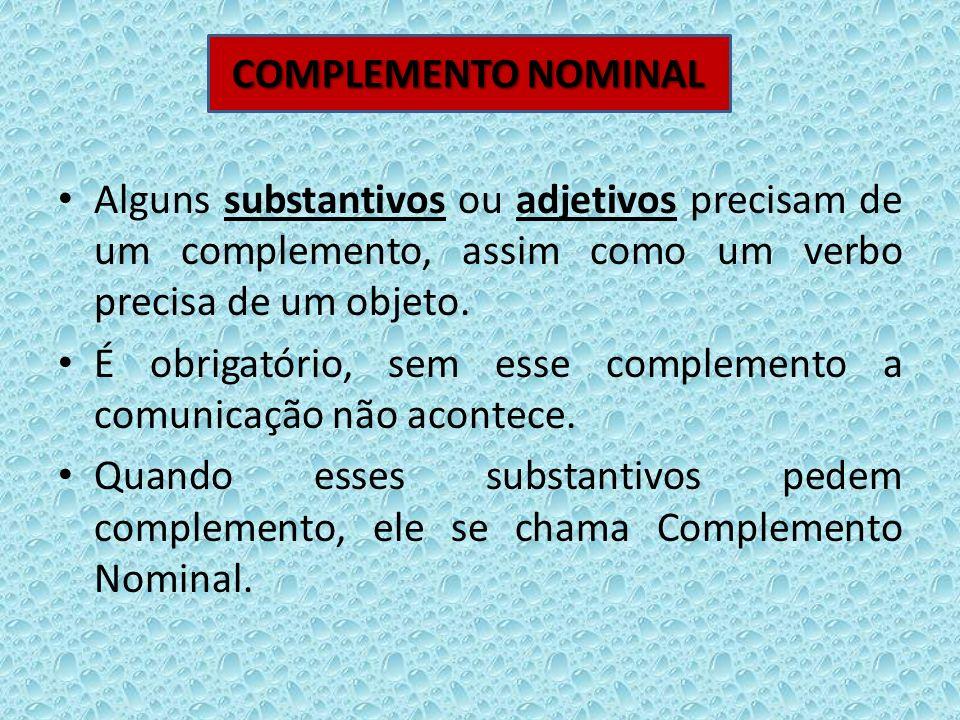 COMPLEMENTO NOMINAL Alguns substantivos ou adjetivos precisam de um complemento, assim como um verbo precisa de um objeto.