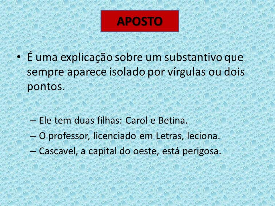 APOSTO É uma explicação sobre um substantivo que sempre aparece isolado por vírgulas ou dois pontos.