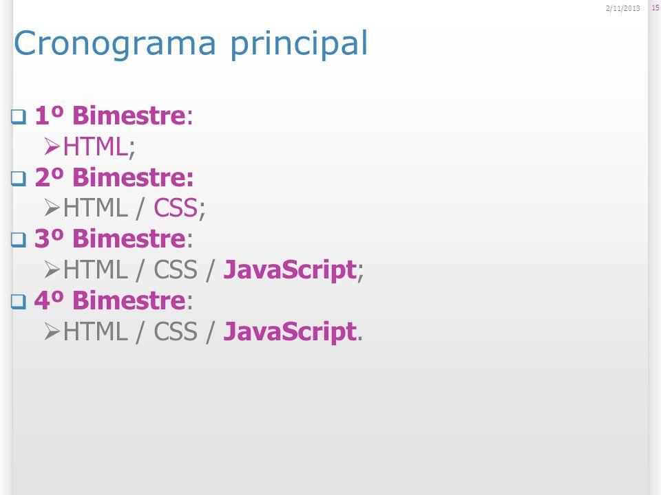 Cronograma principal 1º Bimestre: HTML; 2º Bimestre: HTML / CSS;