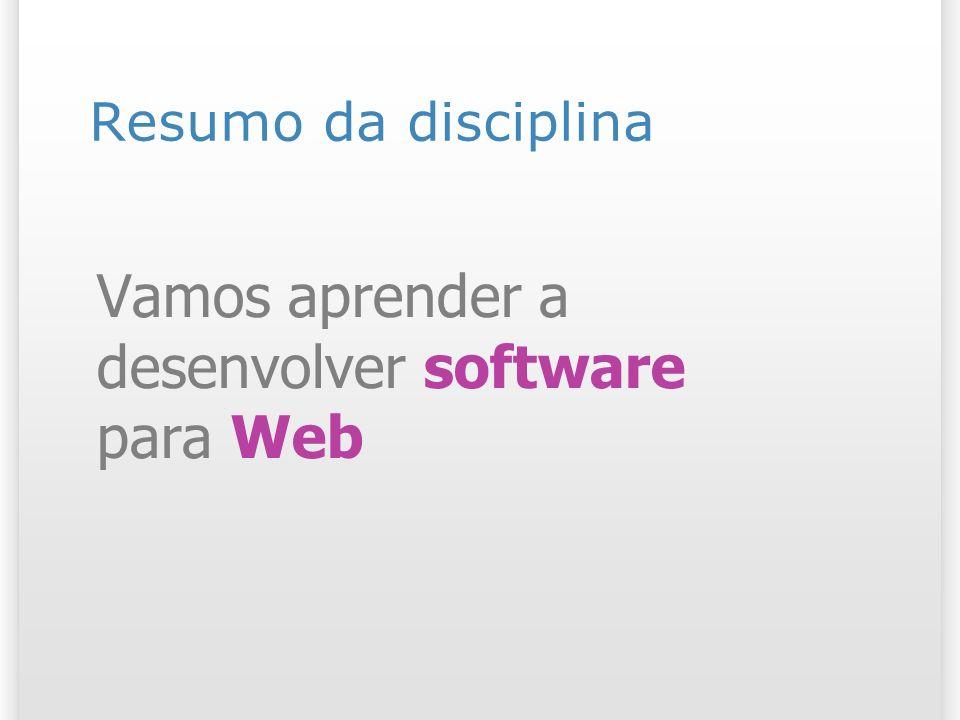 Vamos aprender a desenvolver software para Web