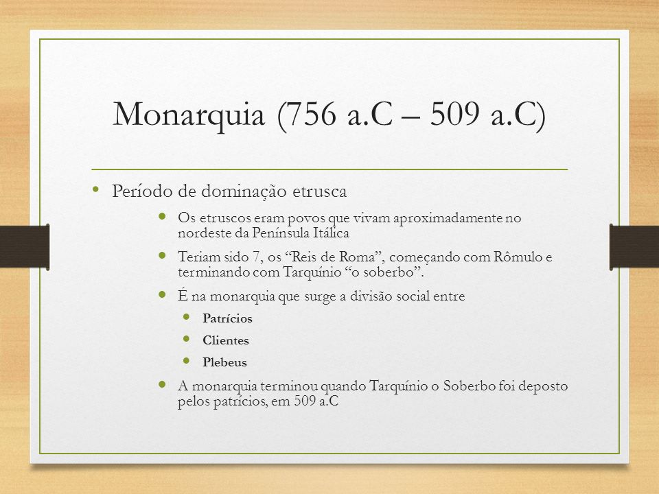 Monarquia (756 a.C – 509 a.C) Período de dominação etrusca