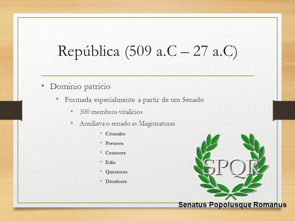 República (509 a.C – 27 a.C) Domínio patrício