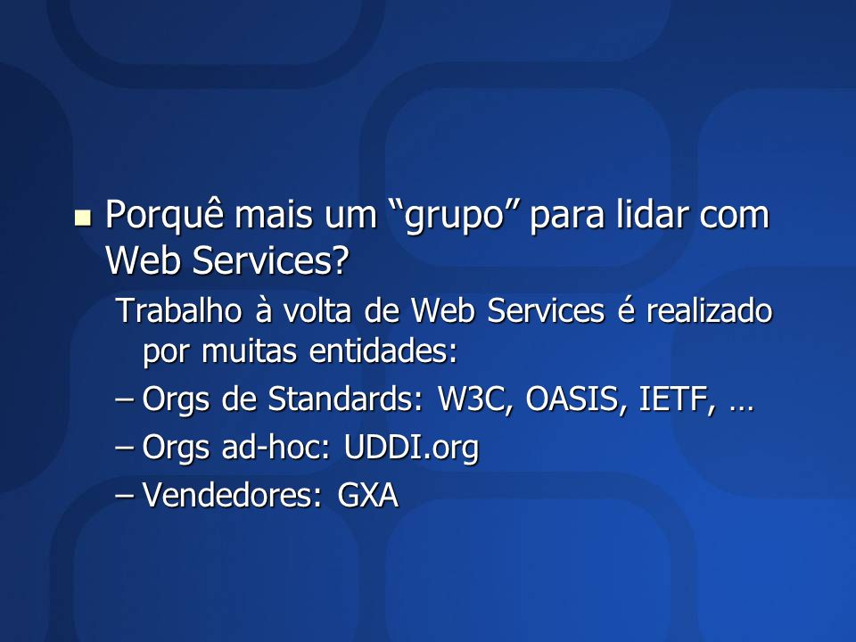 Porquê mais um grupo para lidar com Web Services